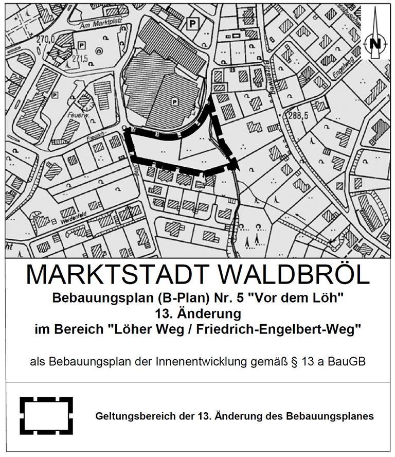 """13. Änderung des Bebauungsplans Nr. 5 """"Vor dem Löh"""" der Marktstadt Waldbröl im Bereich """"Löher Weg / Friedrich-Engelbert-Weg"""""""